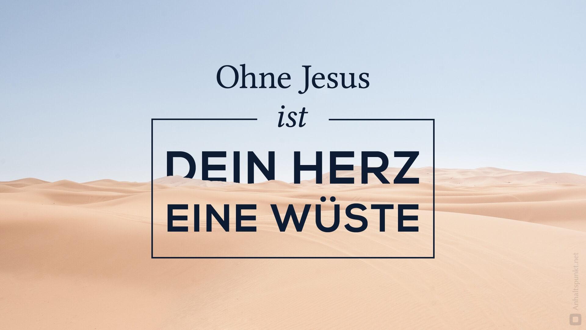 ohne jesus ist dein herz eine wüste - anhaltspunkt